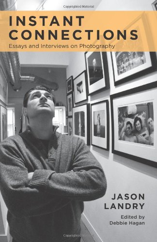Jason Landry - Instant Connections Essays and Interviews on Photography